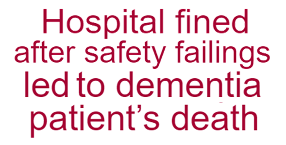Norfolk and Suffolk NHS Foundation Trust were fined following the death of a patient with dementia